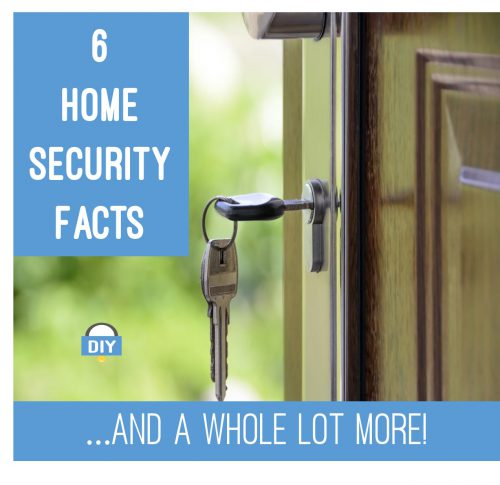 6 Home Security Facts – And a whole lot more!